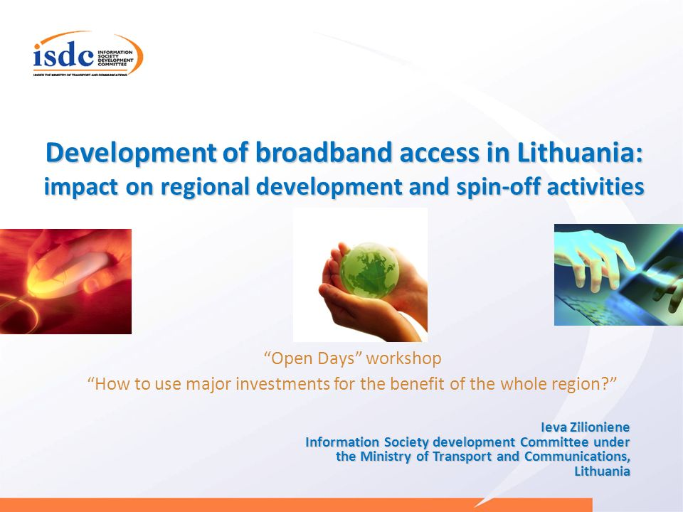 Development of broadband access in Lithuania: impact on regional development and spin-off activities Open Days workshop How to use major investments for the benefit of the whole region.