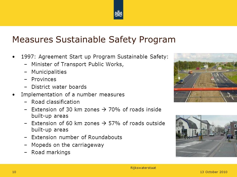 Rijkswaterstaat 1013 October 2010 Measures Sustainable Safety Program 1997: Agreement Start up Program Sustainable Safety: –Minister of Transport Publ