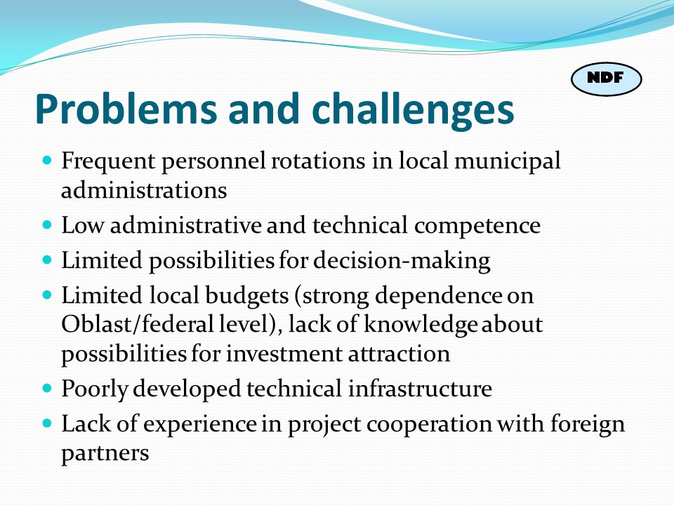 Problems and challenges Frequent personnel rotations in local municipal administrations Low administrative and technical competence Limited possibilit