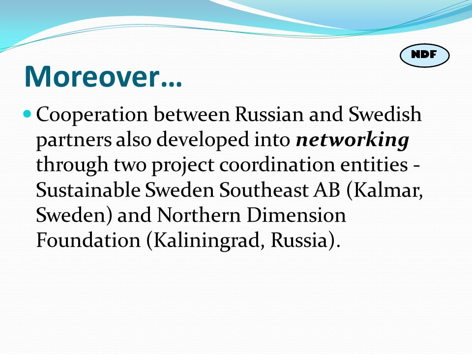 Moreover… Cooperation between Russian and Swedish partners also developed into networking through two project coordination entities - Sustainable Swed