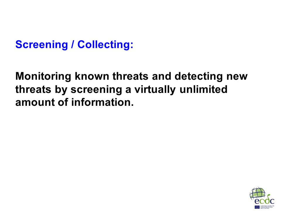 Screening / Collecting: Monitoring known threats and detecting new threats by screening a virtually unlimited amount of information.