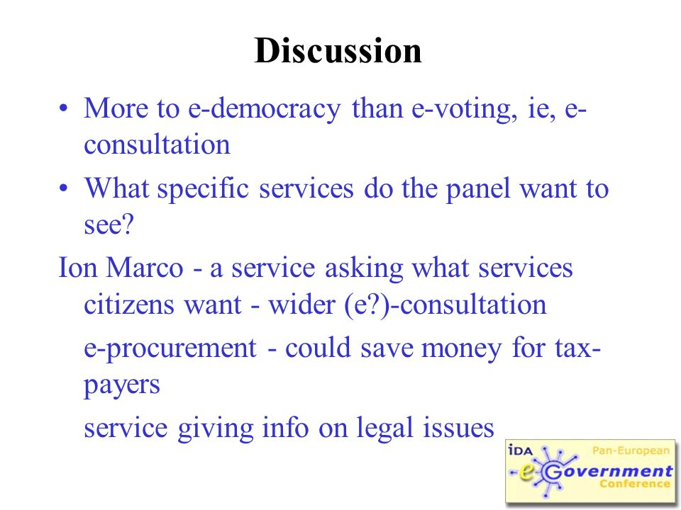 Discussion More to e-democracy than e-voting, ie, e- consultation What specific services do the panel want to see.
