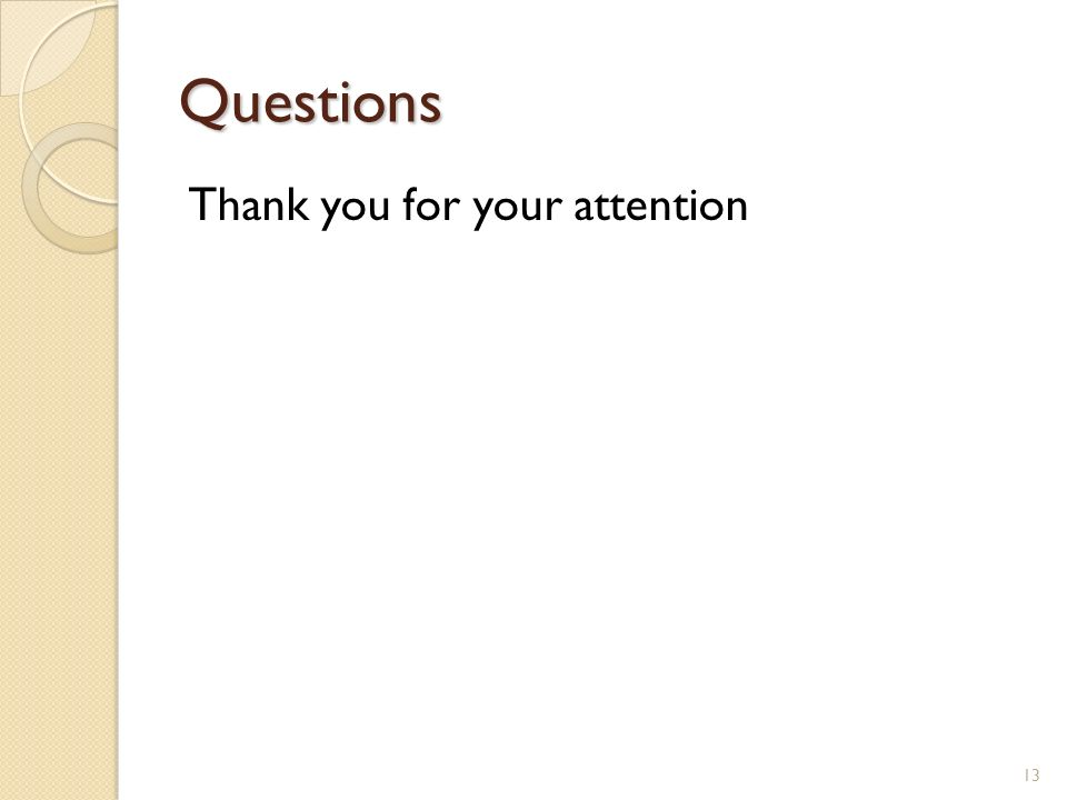 Questions Thank you for your attention 13