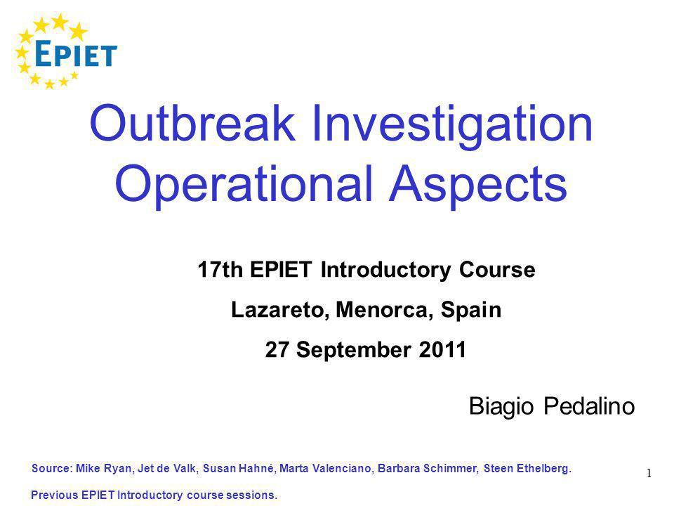 1 Outbreak Investigation Operational Aspects Source: Mike Ryan, Jet de Valk, Susan Hahné, Marta Valenciano, Barbara Schimmer, Steen Ethelberg. Previou