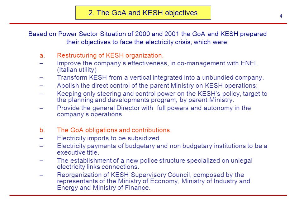 Based on Power Sector Situation of 2000 and 2001 the GoA and KESH prepared their objectives to face the electricity crisis, which were: a.Restructuring of KESH organization.