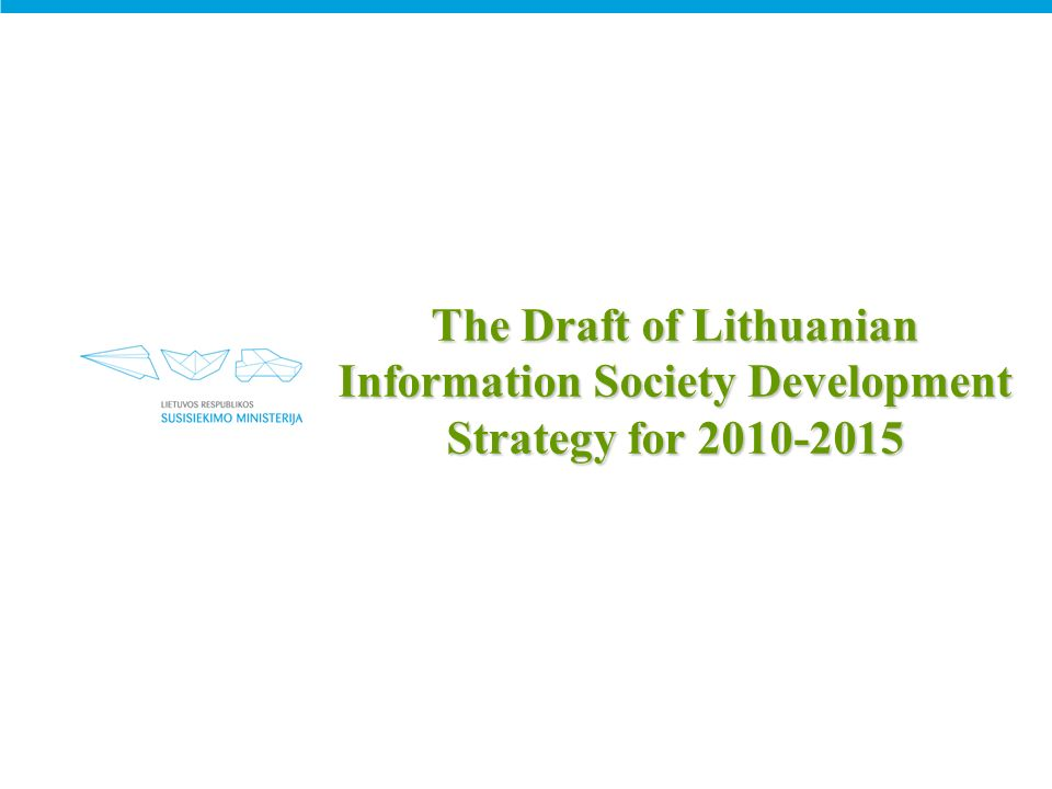 The Draft of Lithuanian Information Society Development Strategy for 2010-2015
