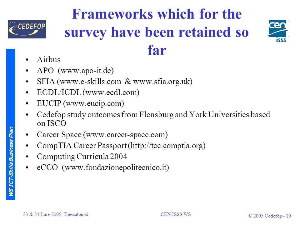 23 & 24 June 2005, Thessaloniki CEN/ISSS WS © 2005 Cedefop - 9 CWA – First Draft The purpose of the EU Framework is to enable transparency and comparability of profile models and profiles, belonging to different sources.