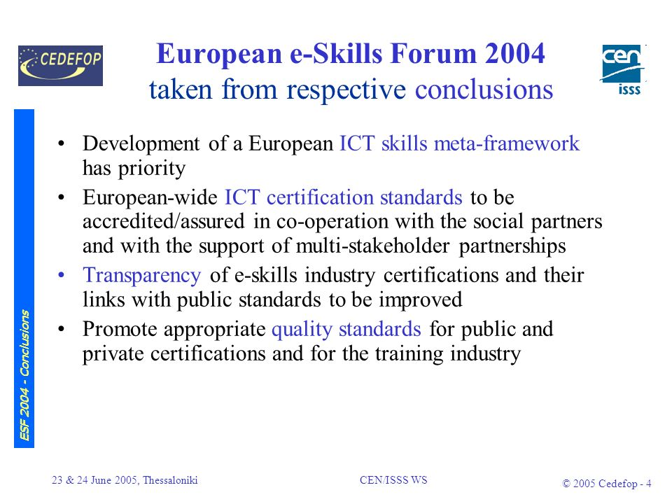 23 & 24 June 2005, Thessaloniki CEN/ISSS WS © 2005 Cedefop - 3 CEN/ISSS Workshop Introduction Contributing to the objectives of the European Union and