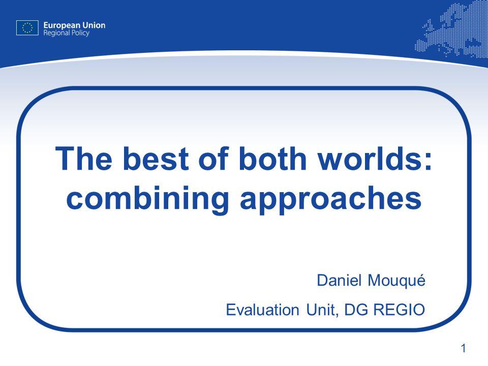 1 The best of both worlds: combining approaches Daniel Mouqué Evaluation Unit, DG REGIO