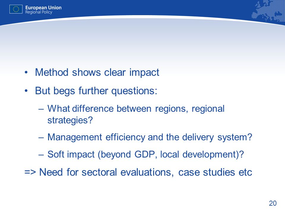 20 Method shows clear impact But begs further questions: –What difference between regions, regional strategies? –Management efficiency and the deliver