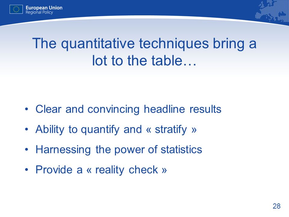 28 The quantitative techniques bring a lot to the table… Clear and convincing headline results Ability to quantify and « stratify » Harnessing the pow
