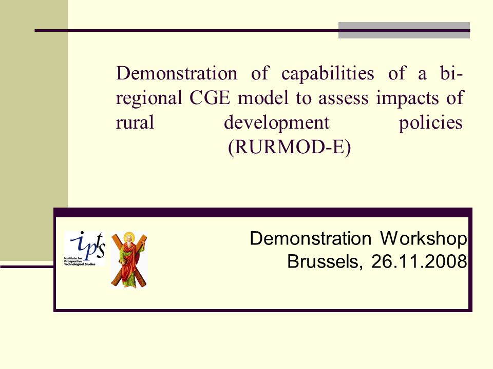 Demonstration of capabilities of a bi- regional CGE model to assess impacts of rural development policies (RURMOD-E) Demonstration Workshop Brussels,
