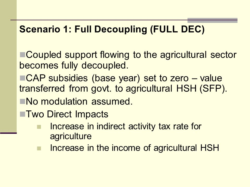 Scenario 1: Full Decoupling (FULL DEC) Coupled support flowing to the agricultural sector becomes fully decoupled.