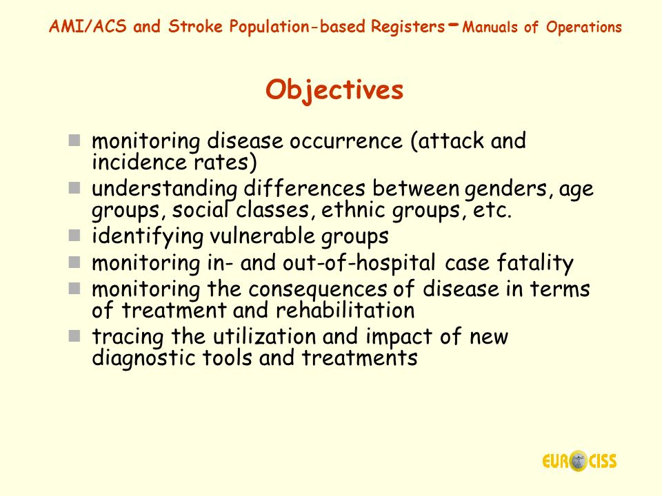 AMI/ACS and Stroke Population-based Registers - Manuals of Operations Objectives monitoring disease occurrence (attack and incidence rates) understand