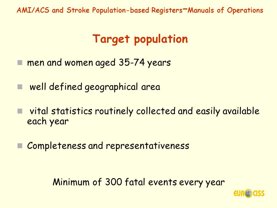 AMI/ACS and Stroke Population-based Registers – Manuals of Operations Target population men and women aged 35-74 years well defined geographical area
