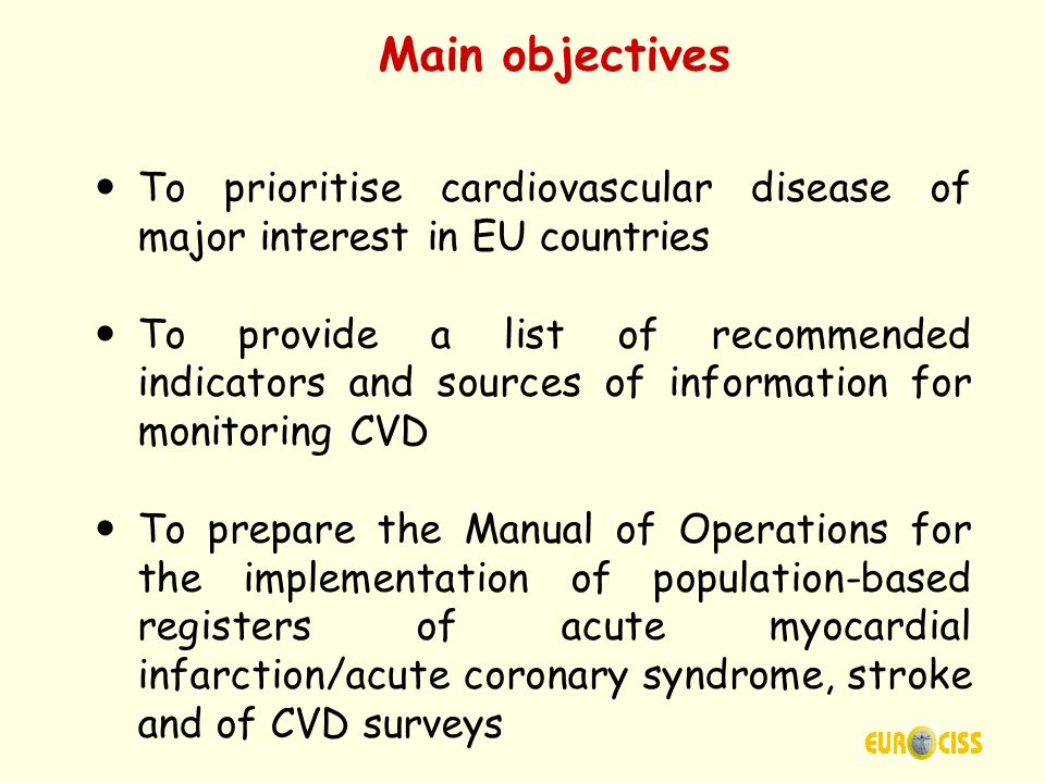 Main objectives To prioritise cardiovascular disease of major interest in EU countries To provide a list of recommended indicators and sources of info