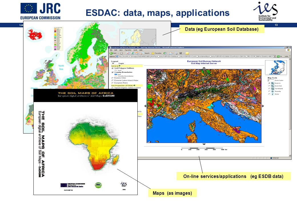 Land Management and Natural Hazards Unit13 Data (eg European Soil Database) On-line services/applications (eg ESDB data) Maps (as images) ESDAC: data, maps, applications