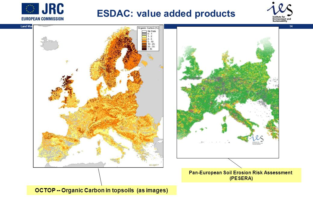 Land Management and Natural Hazards Unit14 OCTOP -- Organic Carbon in topsoils (as images) Pan-European Soil Erosion Risk Assessment (PESERA) ESDAC: value added products