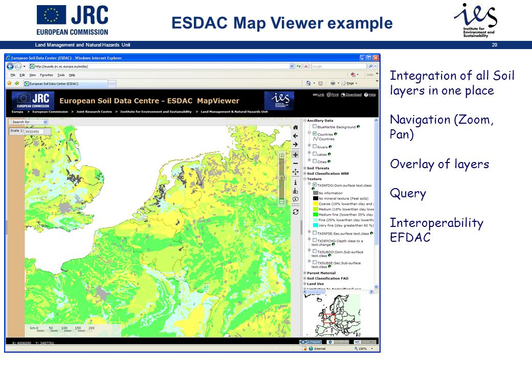 Land Management and Natural Hazards Unit20 ESDAC Map Viewer example Integration of all Soil layers in one place Navigation (Zoom, Pan) Overlay of layers Query Interoperability EFDAC