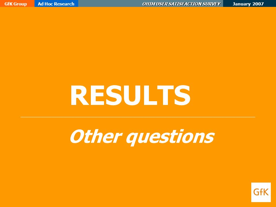 January 2007 GfK GroupAd Hoc Research OHIM USER SATISFACTION SURVEY RESULTS Other questions