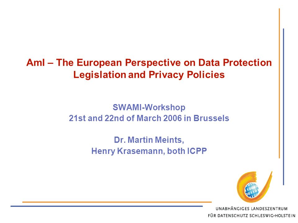 AmI – The European Perspective on Data Protection Legislation and Privacy Policies SWAMI-Workshop 21st and 22nd of March 2006 in Brussels Dr.