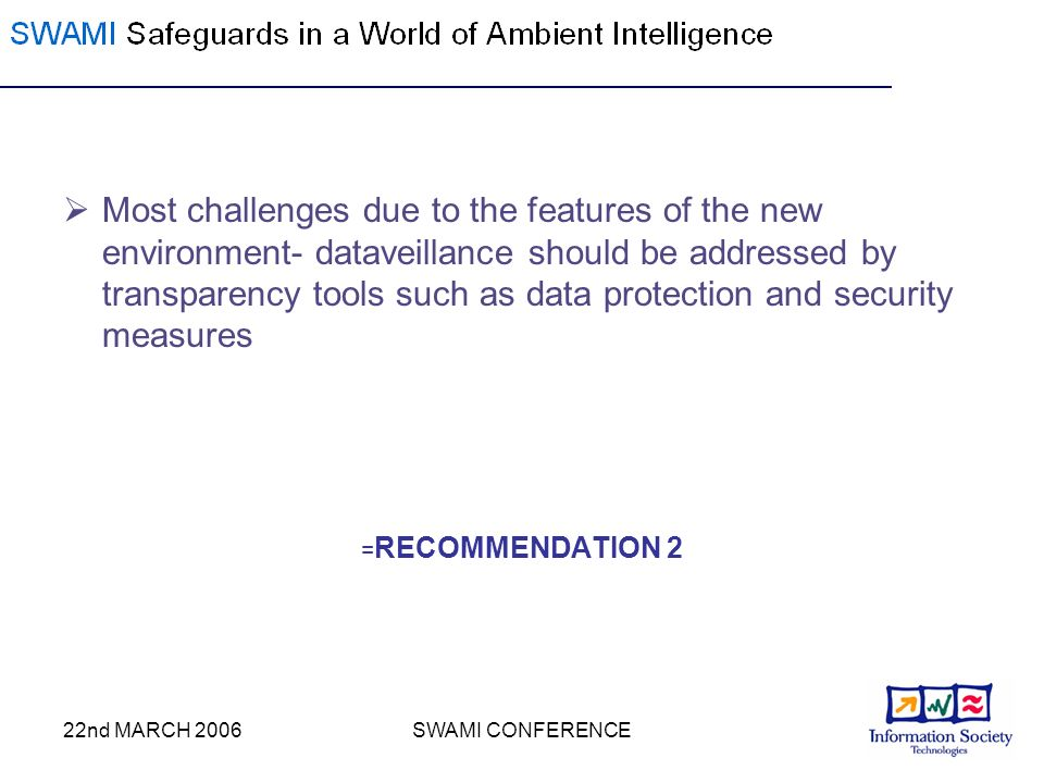 22nd MARCH 2006SWAMI CONFERENCE Most challenges due to the features of the new environment- dataveillance should be addressed by transparency tools su