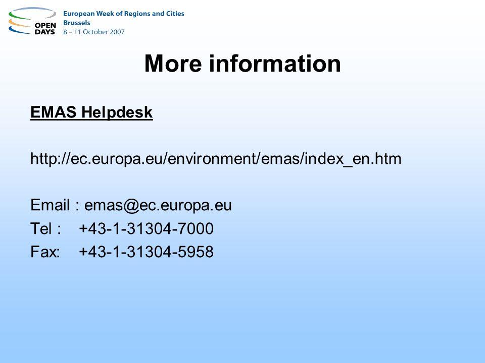 More information EMAS Helpdesk http://ec.europa.eu/environment/emas/index_en.htm Email : emas@ec.europa.eu Tel : +43-1-31304-7000 Fax:+43-1-31304-5958