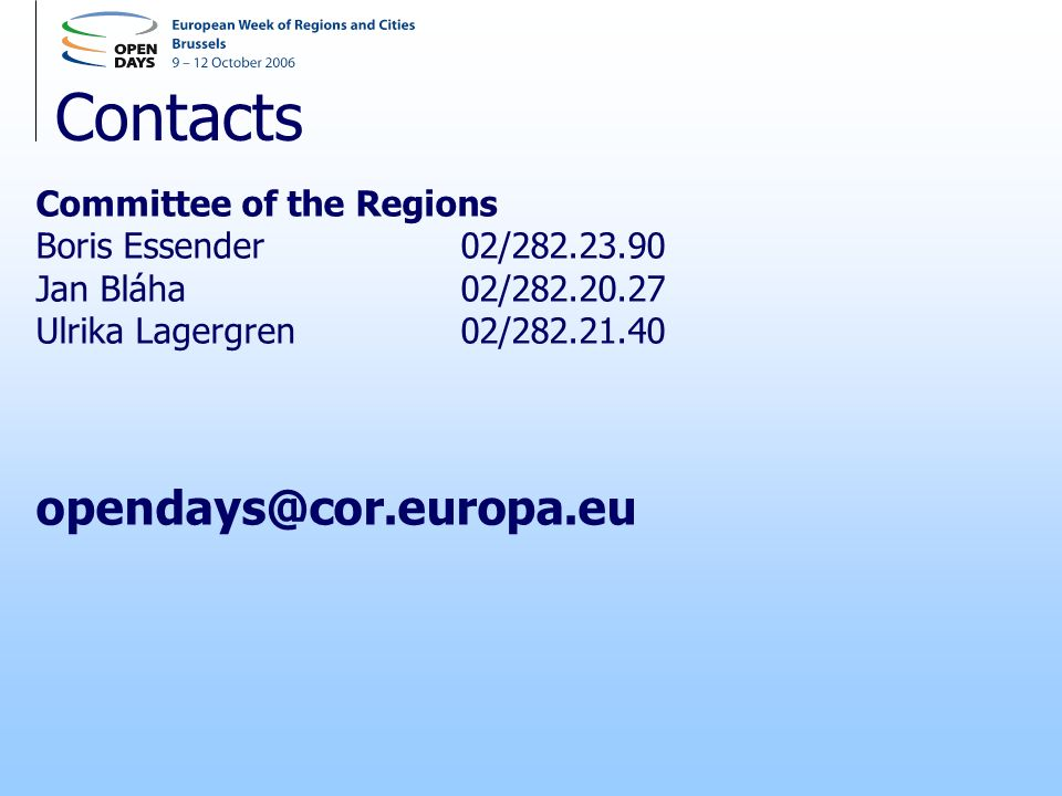 Contacts Committee of the Regions Boris Essender02/282.23.90 Jan Bláha02/282.20.27 Ulrika Lagergren02/282.21.40 opendays@cor.europa.eu
