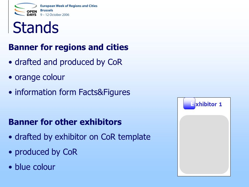 Stands Banner for regions and cities drafted and produced by CoR orange colour information form Facts&Figures Banner for other exhibitors drafted by exhibitor on CoR template produced by CoR blue colour xhibitor 1 E