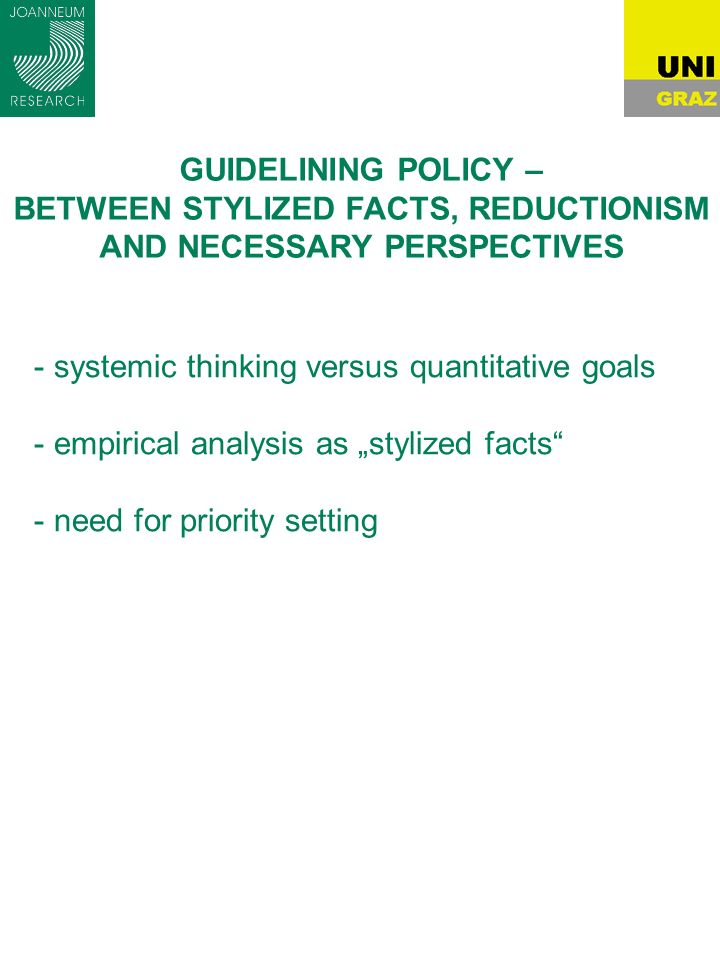GUIDELINING POLICY – BETWEEN STYLIZED FACTS, REDUCTIONISM AND NECESSARY PERSPECTIVES - systemic thinking versus quantitative goals - empirical analysis as stylized facts - need for priority setting
