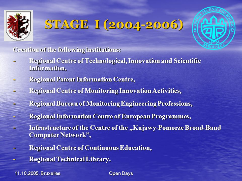 11.10.2005. BruxellesOpen Days STAGE I (2004-2006) STAGE I (2004-2006) Creation of the following institutions: - Regional Centre of Technological, Inn
