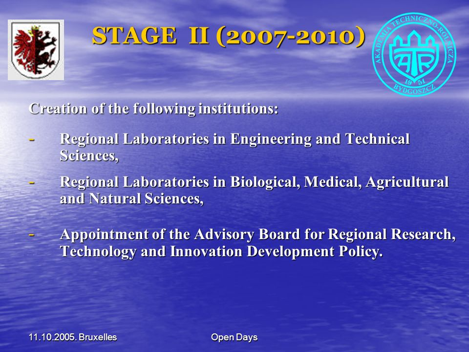 11.10.2005. BruxellesOpen Days STAGE II (2007-2010) STAGE II (2007-2010) Creation of the following institutions: - Regional Laboratories in Engineerin