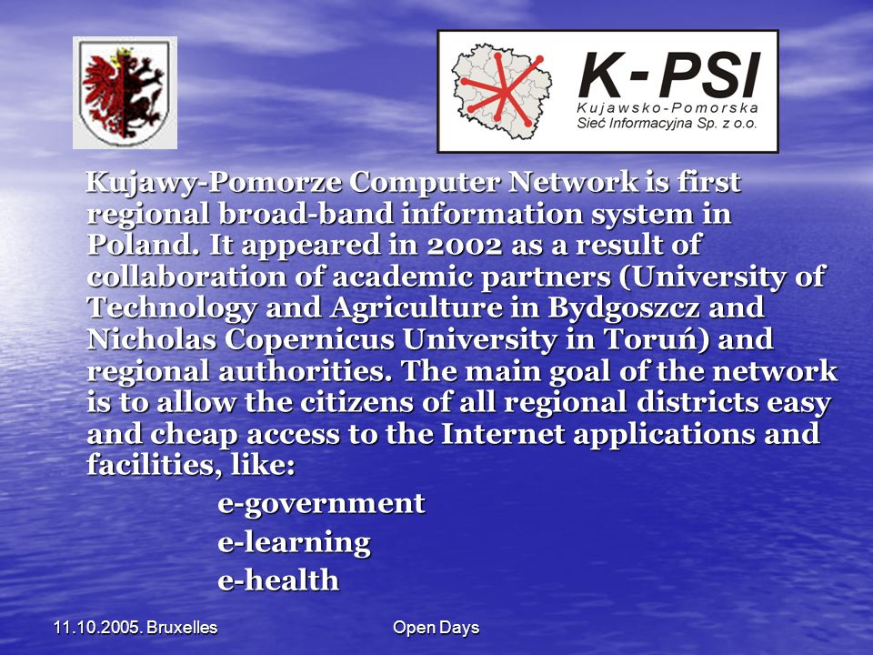 11.10.2005. BruxellesOpen Days Kujawy-Pomorze Computer Network is first regional broad-band information system in Poland. It appeared in 2002 as a res