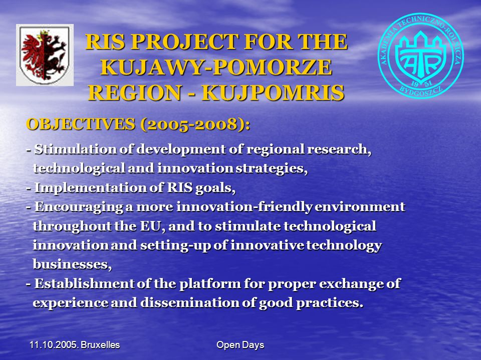 11.10.2005. BruxellesOpen Days RIS PROJECT FOR THE KUJAWY-POMORZE REGION - KUJPOMRIS OBJECTIVES (2005-2008): - Stimulation of development of regional