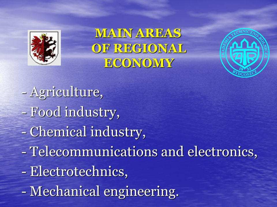 MAIN AREAS OF REGIONAL ECONOMY MAIN AREAS OF REGIONAL ECONOMY - Agriculture, - Food industry, - Chemical industry, - Telecommunications and electronic