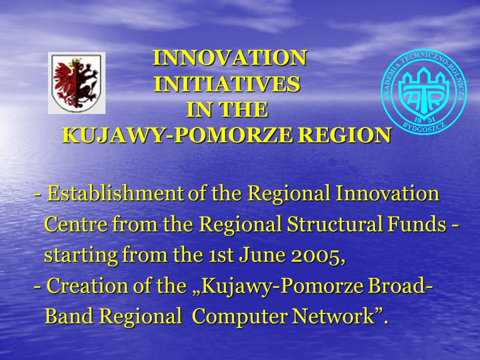INNOVATION INITIATIVES IN THE KUJAWY-POMORZE REGION INNOVATION INITIATIVES IN THE KUJAWY-POMORZE REGION - Establishment of the Regional Innovation Cen