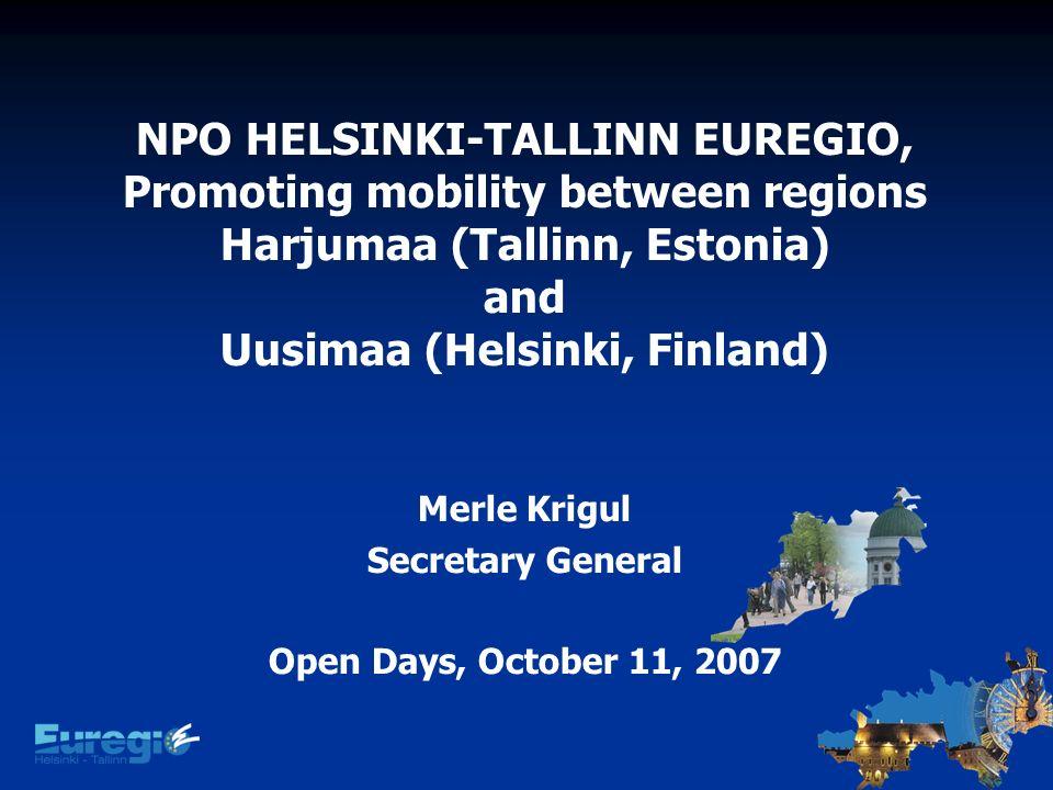 NPO HELSINKI-TALLINN EUREGIO, Promoting mobility between regions Harjumaa (Tallinn, Estonia) and Uusimaa (Helsinki, Finland) Merle Krigul Secretary Ge