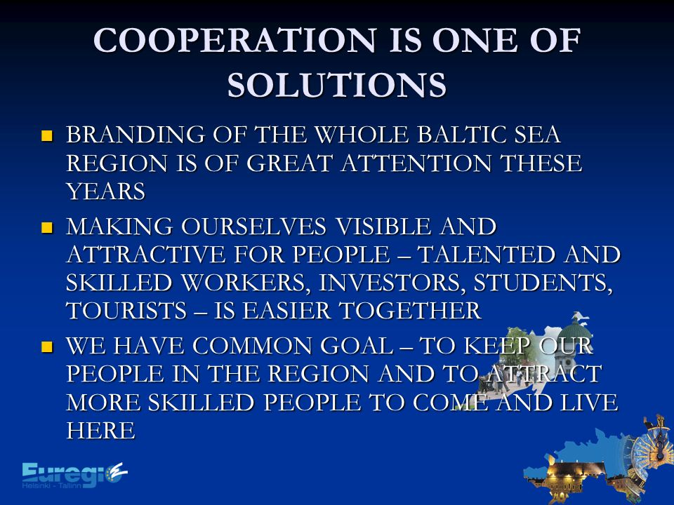 COOPERATION IS ONE OF SOLUTIONS BRANDING OF THE WHOLE BALTIC SEA REGION IS OF GREAT ATTENTION THESE YEARS BRANDING OF THE WHOLE BALTIC SEA REGION IS O