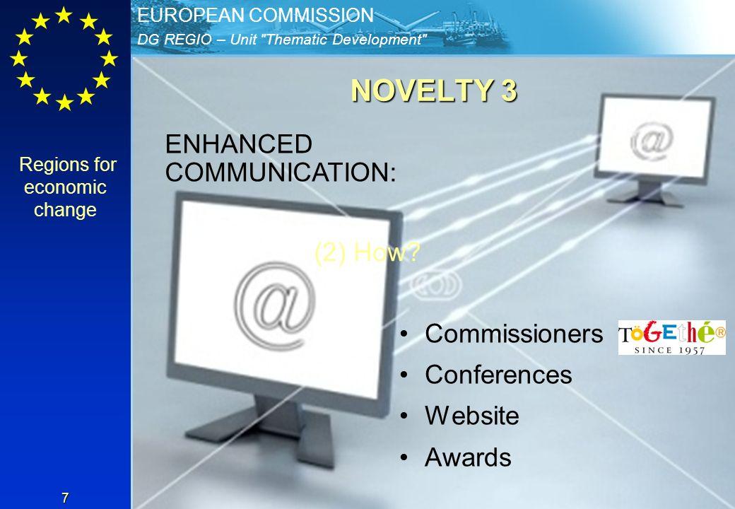 DG REGIO – Unit Thematic Development EUROPEAN COMMISSION 7 NOVELTY 3 ENHANCED COMMUNICATION: Commissioners Conferences Website Awards Regions for economic change (2) How