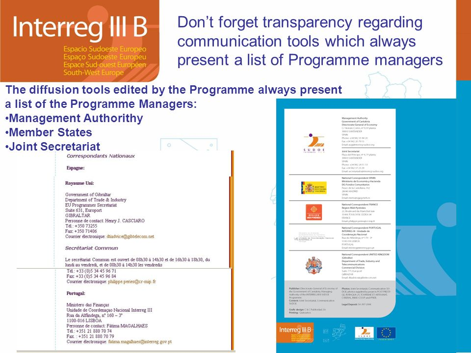 Dont forget transparency regarding communication tools which always present a list of Programme managers The diffusion tools edited by the Programme always present a list of the Programme Managers: Management Authorithy Member States Joint Secretariat