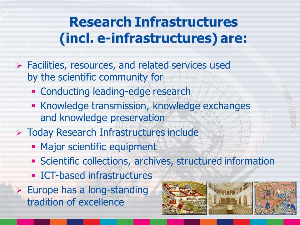Research Infrastructures (incl. e-infrastructures) are: Facilities, resources, and related services used by the scientific community for Conducting le
