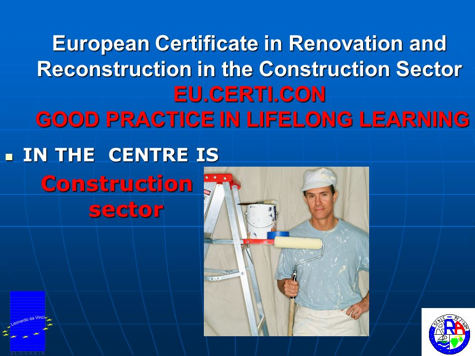 European Certificate in Renovation and Reconstruction in the Construction Sector EU.CERTI.CON GOOD PRACTICE IN LIFELONG LEARNING IN THE CENTRE IS IN T
