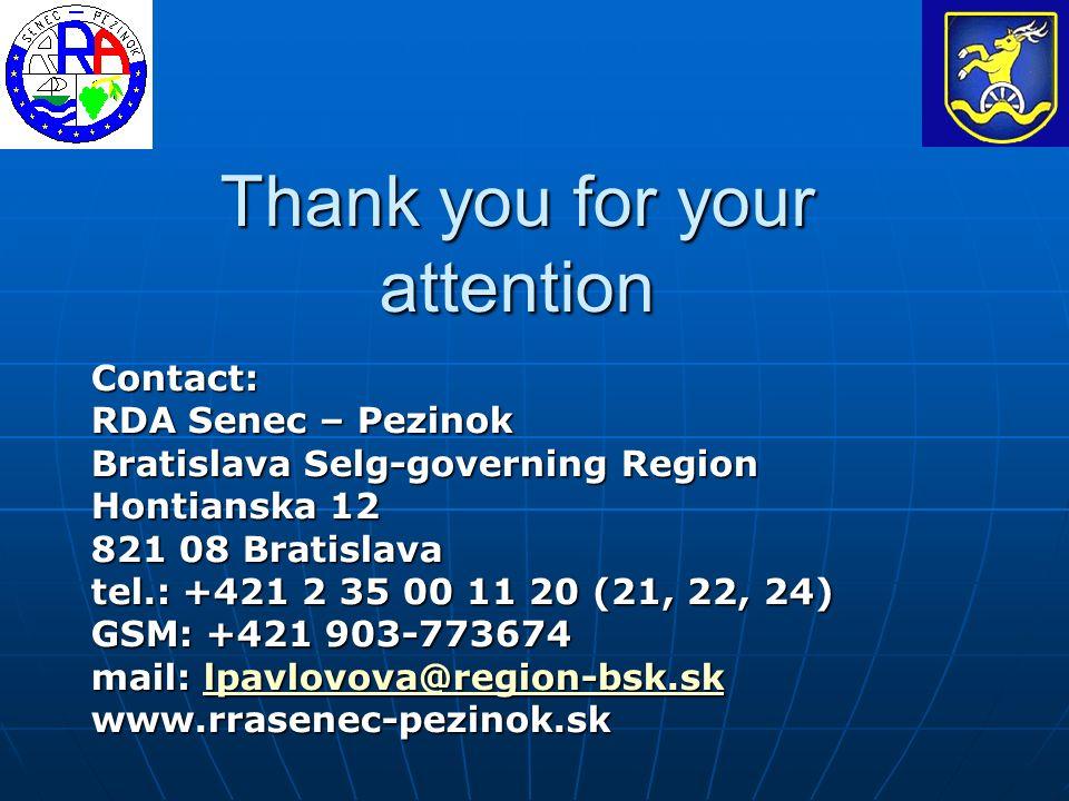 Thank you for your attention Contact: RDA Senec – Pezinok Bratislava Selg-governing Region Hontianska 12 821 08 Bratislava tel.: +421 2 35 00 11 20 (21, 22, 24) GSM: +421 903-773674 mail: lpavlovova@region-bsk.sk lpavlovova@region-bsk.sk www.rrasenec-pezinok.sk