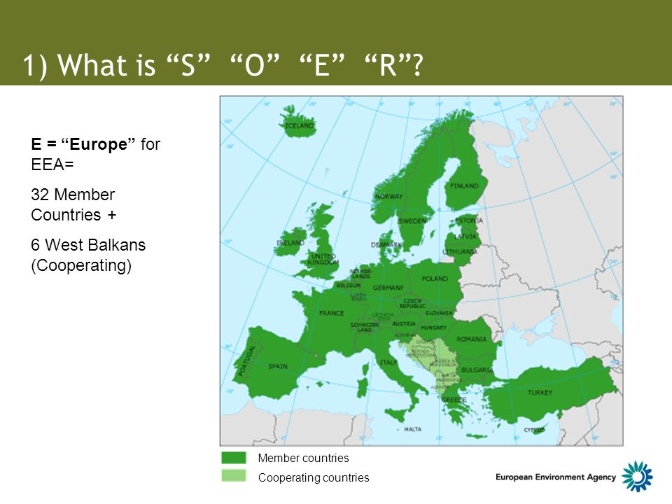 1) What is S O E R? Member countries Cooperating countries E = Europe for EEA= 32 Member Countries + 6 West Balkans (Cooperating)