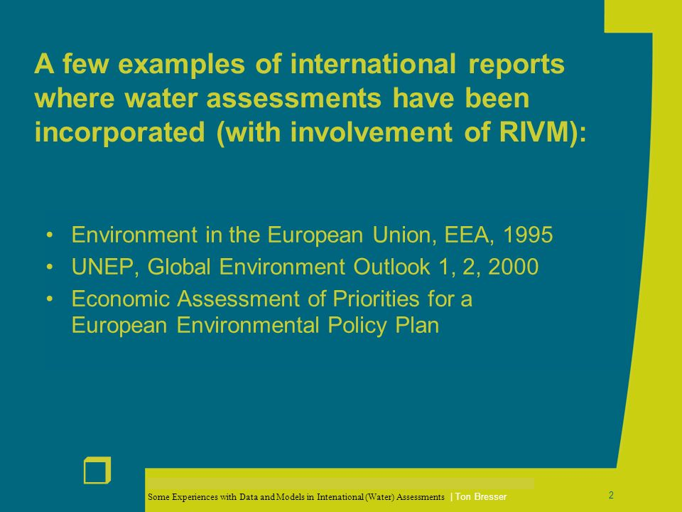 Some Experiences with Data and Models in Intenational (Water) Assessments | Ton Bresser r 3 Environment in the European Union, EEA, 1995 purpose: review of the 5th Environmental Action Programme domain: water as part of the environment area: EU-12 some instruments (mainly data) Figure 3.2.4: Development of organic matter, phosphorous and nitrate concentration in EU12 rivers Source: ETC/IW, 1995 Map 3.2.2: The pesticides hot spots for groundwater Source: RIVM (1995)