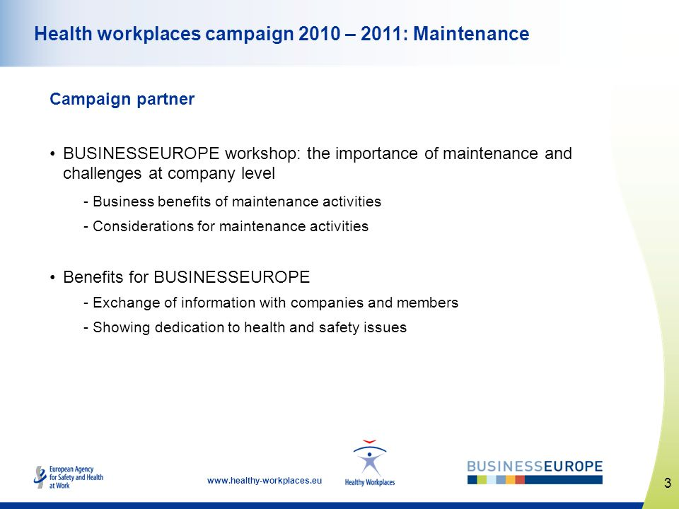 www.healthy-workplaces.eu Campaign partner BUSINESSEUROPE workshop: the importance of maintenance and challenges at company level - Business benefits