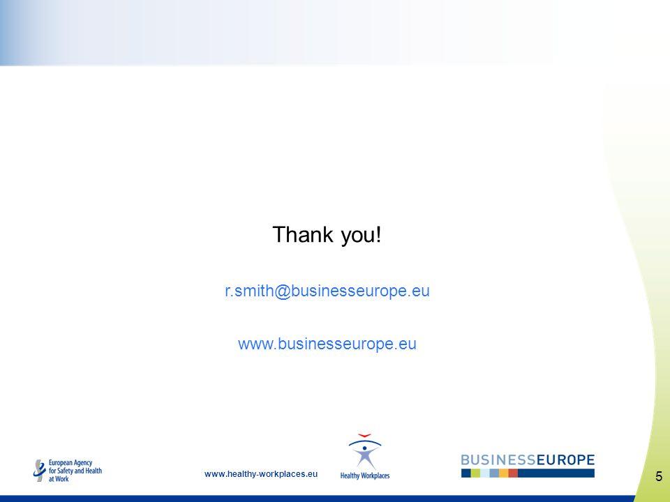www.healthy-workplaces.eu Thank you! r.smith@businesseurope.eu www.businesseurope.eu 5