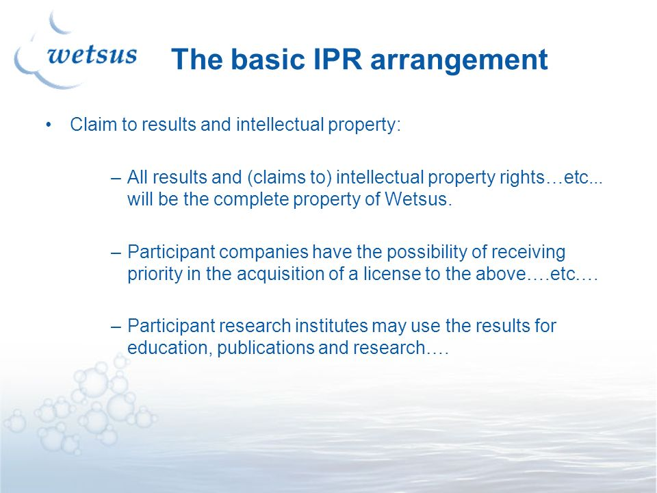 The basic IPR arrangement Claim to results and intellectual property: –All results and (claims to) intellectual property rights…etc... will be the com
