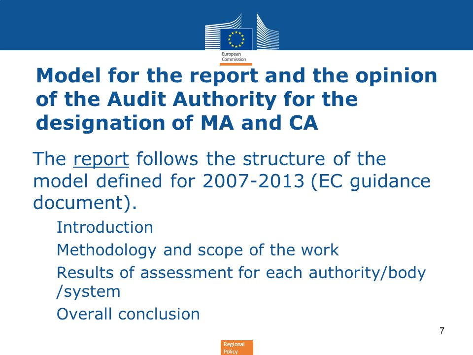 Regional Policy Model for the report and the opinion of the Audit Authority for the designation of MA and CA The opinion follows the structure of the model set out for 2007-2013 (Annex XIII of R.1828/2006), adding the possibility for an emphasis of matter.