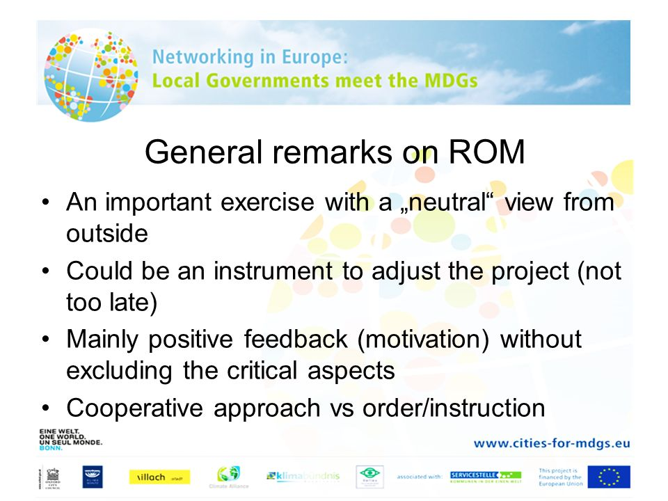 General remarks on ROM An important exercise with a neutral view from outside Could be an instrument to adjust the project (not too late) Mainly posit